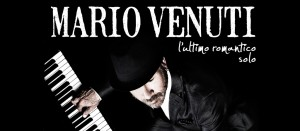 Mario Venuti Concerti 2013 - L'Ultimo romantico solo